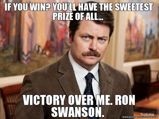 if-you-win-youll-have-the-sweetest-prize-of-all-victory-over-me-ron-swanson